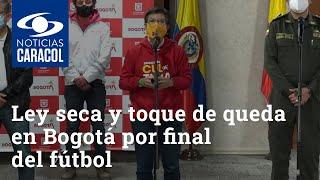 Ley seca y toque de queda en Bogotá por final del fútbol colombiano entre Santa Fe y América