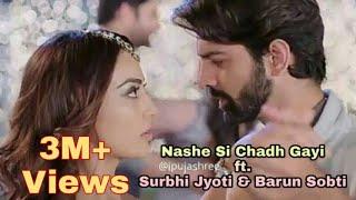 Nashe Si Chadh Gayi ft. Surbhi Jyoti & Barun Sobti | Tanhaiyaan | Surbhi Jyoti | Barun Sobti | VM
