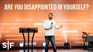 Are You Disappointed In Yourself? | Pastor Steven Furtick