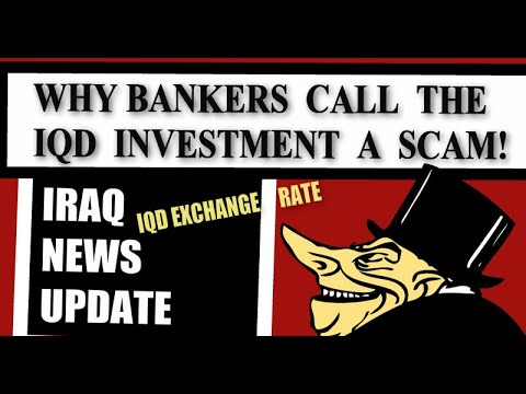Iraq News Updates Why Bankers Call IQD Investment A Scam? IQD Exchange Rate