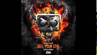 Barely Alive - Sell Your Soul (Ft Jeff Sontag) [Eptic Remix]