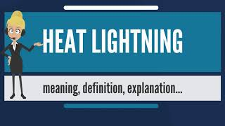 What is HEAT LIGHTNING? What dose HEAT LIGHTNING mean? HEAT LIGHTNING meaning & explanation