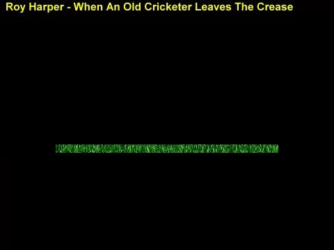 Roy Harper - When An Old Cricketer Leaves The Crease