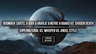 Supernatural vs. Whisper vs. Angel Style (Boombox Cartel Remix)