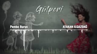 Atakan Ilgazdağ | Gülperi Dizi Müzikleri - Pembe Burun Video