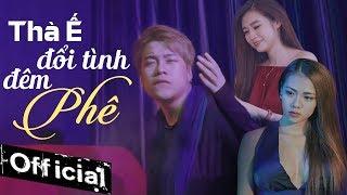 Thà Ế Đổi Tình Đêm Phê - Shine Thành Anh (MV OFFICIAL)
