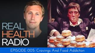 Real Health Radio 005:  Cravings and Food Addiction
