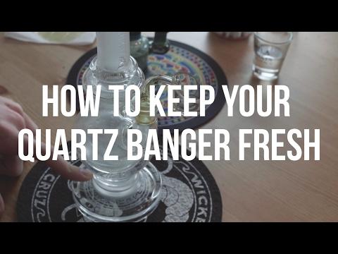 How To: Keep Your Quartz Banger Fresh
