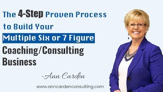 The 4-Step Proven Process to Build Your Multiple Six or 7 Figure Coaching/Consulting Business