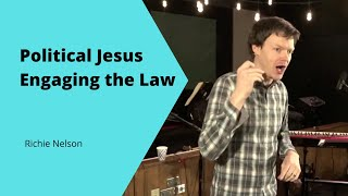 Political Jesus Engaging the Law | Richie Nelson