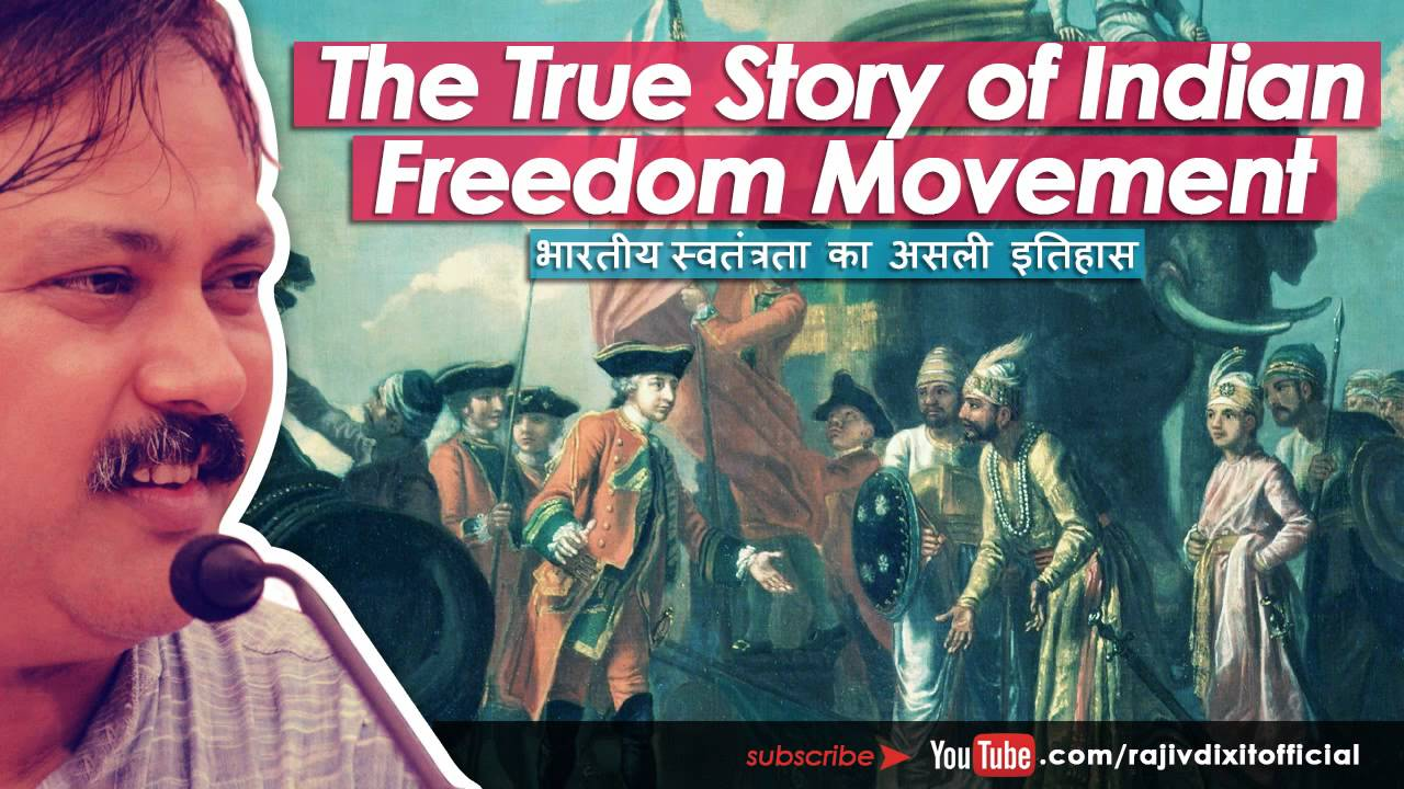 The True & Precise Story of Indian Freedom Movement - Rajiv Dixit