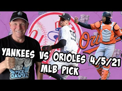 New York Yankees vs Baltimore Orioles 4/5/21 MLB Pick and Prediction MLB Tips (Betting Pick)