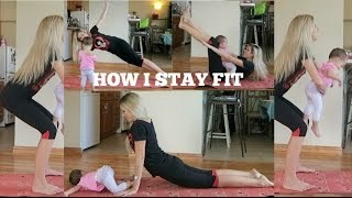 HOW I STAY FIT AS A MOM