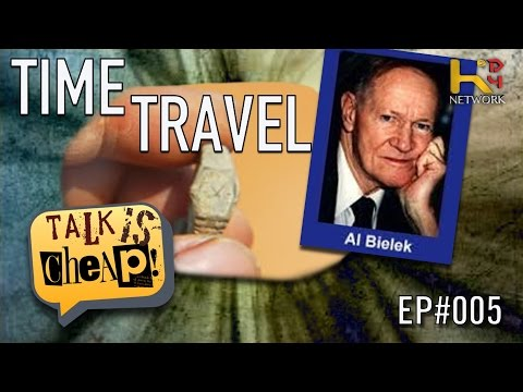 TALK IS CHEAP [Ep005] - Time Travel (Al Bielek, Incidents That Proves Time Travel Exists)
