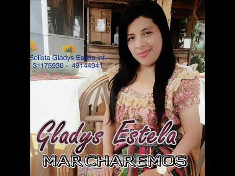 GLADYS ESTELA MARCHAREMOS  LO MAS NUEVO