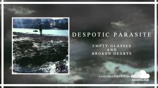 Despotic Parasite - Empty Glasses And Broken Hearts