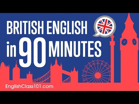 Learn British English in 90 Minutes - ALL the Basics You Nee