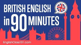 Learn British English in 90 Minutes - ALL the Basics You Need