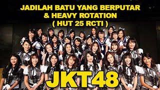 JKT48 -  Jadilah Batu Yang Berputar & Heavy Rotation [HUT 25 RCTI]