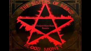 The Sisters of Mercy - Blood Money (Project Kiss Kass Remix) 2016