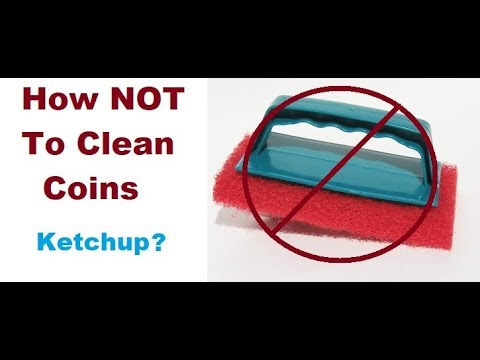How NOT To Clean Coins - Ketchup
