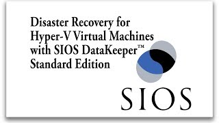 How SIOS DataKeeper Standard Edition helps with Disaster Recovery in Hyper-V Virtual Machines - DEMO