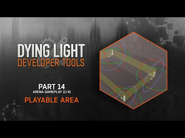 Dying Light Developer Tools Tutorial - Part 14 Playable Area (Arena 1/4)