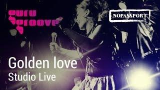 Guru Groove Foundation Golden Love Studio Live