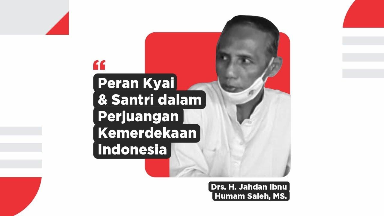 Peran Kyai dan Santri dalam Kemerdekaan Indonesia - Drs. H. Jahdan Ibnu Humam Saleh, MS.