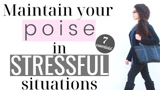 How to Maintain Your Poise in Stressful Situations - 7 Elegant Essentials!