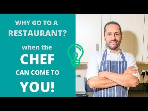Why go to a restaurant, when the Chef can come to you!
