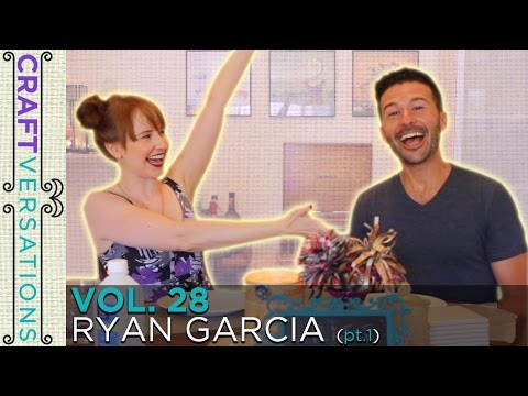 Craftversations! Volume Twenty-Eight, Part One, With Ryan Garcia!