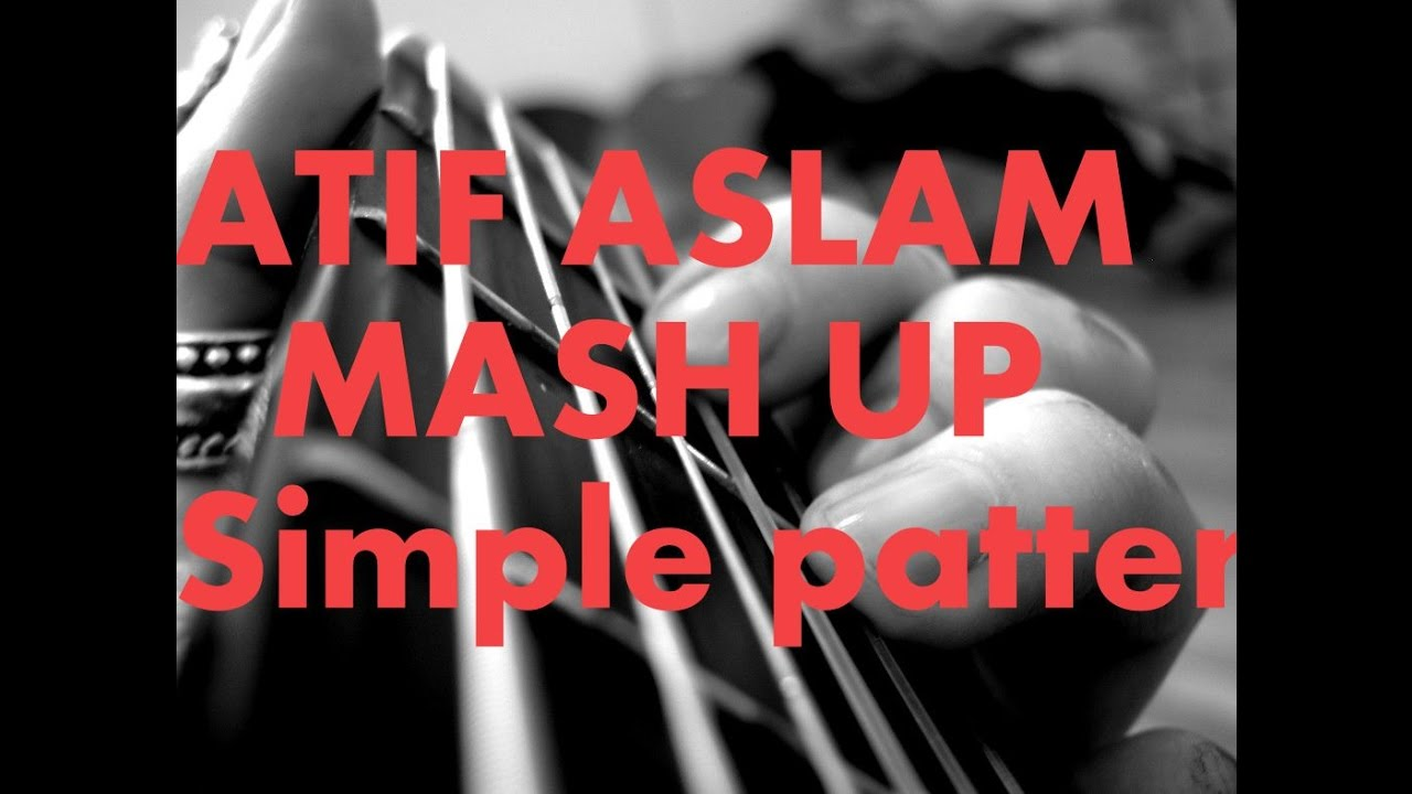Atif Aslams Mashup On Simplest Chords Best Soothing Mashup On