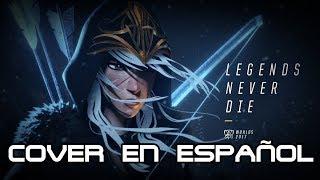 Legends Never Die (ft. Against The Current) | Worlds 2017 - League of Legends Cover en Español