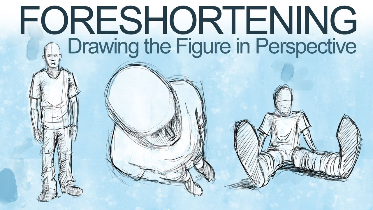 How To Draw The Figure In Perspective Foreshortening Youtube