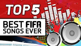 TOP 5 | BEST FIFA SONGS EVER!!!