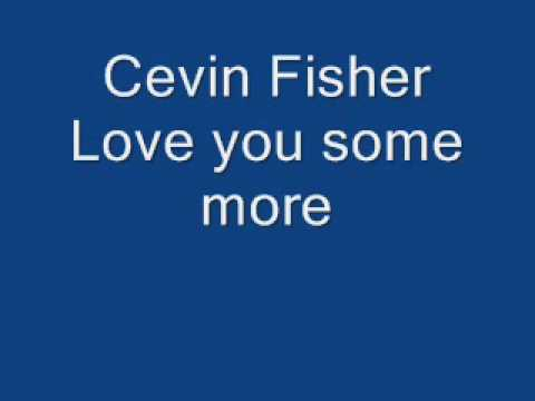 Cevin Fisher Love You Some More.wmv