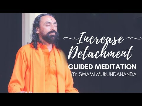 Meditation to Increase Detachment from the World - Guided by Swami Mukundananda