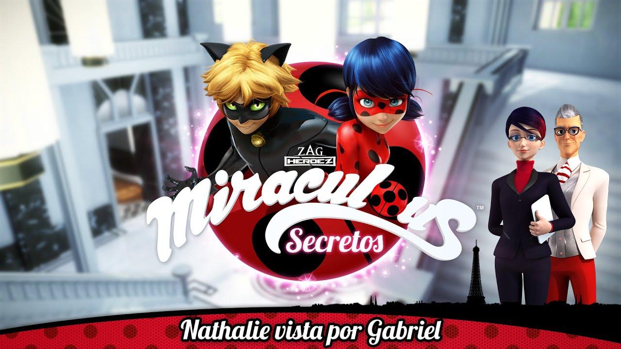 MIRACULOUS SECRETOS | 🐞 NATHALIE VISTA POR GABRIEL 🐞 | Las Aventuras de Ladybug