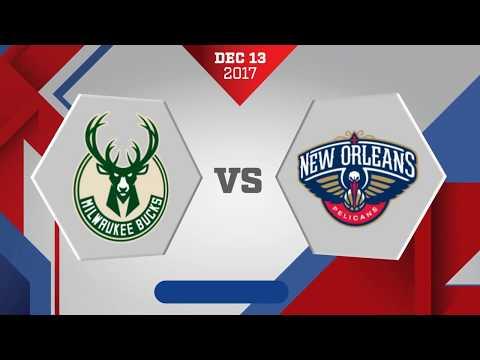 Milwaukee Bucks vs. New Orleans Pelicans - December 13, 2017