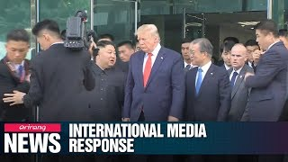 International media outlets report on historic meeting between Trump and Kim