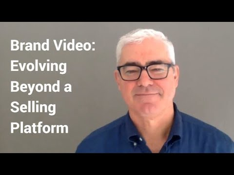 Brand Video: Evolving Beyond a Selling Platform