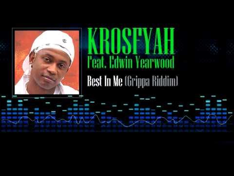 Krosfyah Feat. Edwin Yearwood - Best In Me (Grippa Riddim)