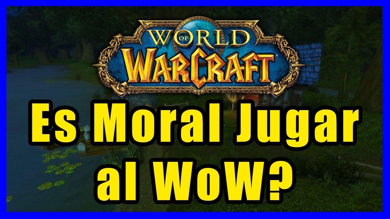 Es MORAL jugar al World Of Warcraft?