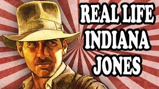 The Real Life Indiana Jones