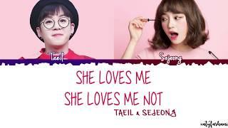 Taeil X Sejeong - She Loves Me, She Loves Me Not (좋아한다…