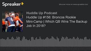 Huddle Up #156: Broncos Rookie Mini-Camp | Which QB Wins The Backup Job In 2018?