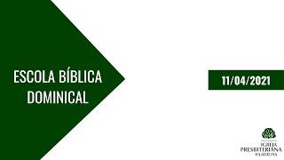 Escola Bíblica Dominical   11/04/2021