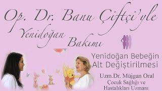 Yenidoğan Bebeğin Alt Değiştirilmesi - Uzm.Dr. Müjgan Oral