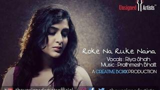 Roke Na Ruke Naina - Female Version | Riya Shah | Prathmesh Bhatt | Cover
